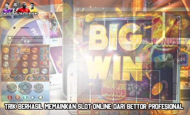 Slot Online Dari Bettor Profesional - ChicagoLandTheaterreviews